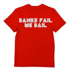 Banks Fail, We Bail  - t-shirt (Teacher Dude's BBQ) Tags: tshirt poster design posteractivism banking bankers