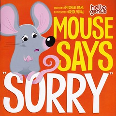 "Mouse Says ""Sorry"" (Vernon Barford School Library) Tags: mousesayssorry 9781479549931 michael dahl orial vidal michaeldahl oriolvidal hellogenius hello genius animal animals behaviour behaviours behavior behaviors picture book books picturebook picturebooks vernon barford library libraries new recent read reading reads junior high middle school vernonbarford fiction fictional novel novels paperback paperbacks softcover softcovers conductoflife conduct manner manners mouse mice sorry etiquette courtesy bookcover bookcovers cover covers quickread quickreads qr"