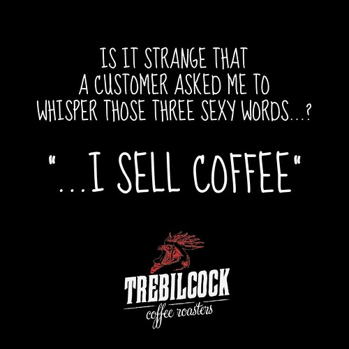 "Is it strange that a customer asked me to whisper those 3 sexy words? ...""I sell coffee"""