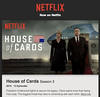 Oh, I love HOUSE OF CARDS! Season 3 now on Netflix.