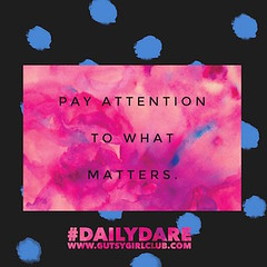 Pay attention to what matters. (Daily Dare) Tags: uploadedviaflickrqcom empowerment brave beyou gutsygirl gutsygirlclub girlpower