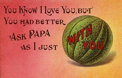 You Had Better Ask Papa (Alan Mays) Tags: old pink red food orange men green love fruits vintage paper typography women funny humorous comic antique humor ephemera postcards type papa series melons fonts puzzles printed fathers permission ask cantaloupe wordplay puns typefaces cantaloupes elopement cantelope postcardseries elope rebuses