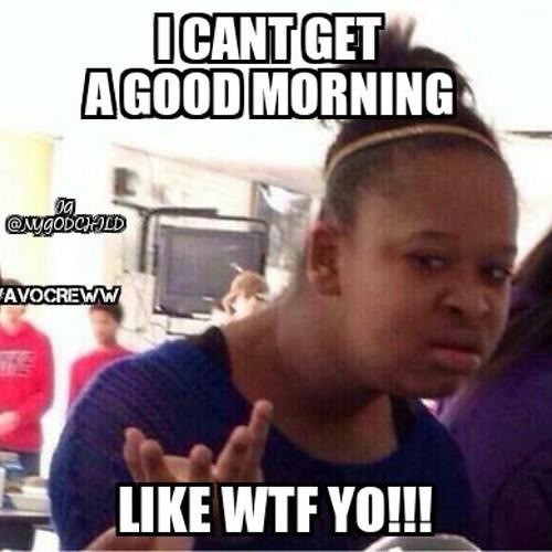 good morning ig wats poppn oh no love