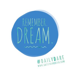 Remember. Dream (Daily Dare) Tags: uploadedviaflickrqcom empowerment brave beyou gutsygirl gutsygirlclub girlpower