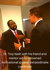 I have followed Les Brown's teachings since 1991. He is truly an inspiration to not only myself, but millions around the world. Pictured: Dr. Troy Nash and world renowned motivational speaker Les Brown.