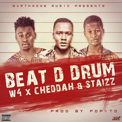 W4  Beat Da Drum ft. Staizz & Cheddah (tobericng) Tags: hiphop audio recent naija top2