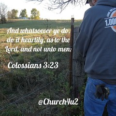 "Colossians 3-23 ""And whatsoever ye do, do it heartily, as to the Lord, and not unto men;"" (@CHURCH4U2) Tags: bible verse pic"