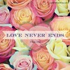 Love Never Ends (Lynn's Lens) Tags: roses love god bible 1corinthians13 bibleverse loveneverends 1corinthians138 bibleverseaboutlove