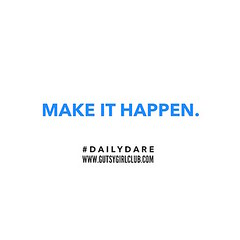 Make it happen. (Daily Dare) Tags: uploadedviaflickrqcom empowerment brave beyou gutsygirl gutsygirlclub girlpower