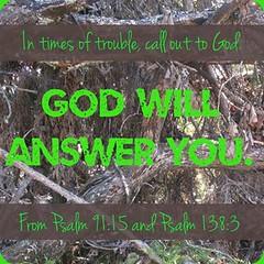 GodWillAnswerYou (Yay God Ministries) Tags: intimesoftroublecallouttogodgodwillansweryou frompsalm9115andpsalm1383 psalm9115 psalm1383 psalm91 psalm138 god bible scripture yaygod