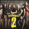 PITCH PERFECT 2 (Original Motion Picture Soundtrack) - Various Artists