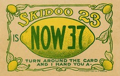 Skidoo 23 Is Now 37 (Alan Mays) Tags: old green fruits leaves yellow vintage paper typography funny humorous comic upsidedown antique humor illustrations ephemera lemons postcards type amusing 37 twentythree fonts puzzles printed borders skidoo sarcasm wordplay 1900s typefaces ambigram 23skiddoo 23skidoo 1907 scram thirtyseven beatit ambigrams fads catchphrases skiddo skiddoo skidoo23 handyoualemon 23skiddo now37 skiddoo23 skiddo23