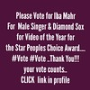 Blessed Love! Please Vote for Iba Mahr for Male Singer & Diamond Sox for Video of the Year for the Star Peoples Choice Award..#Vote #Vote..Thank You!!! your vote counts.. Click link in profile