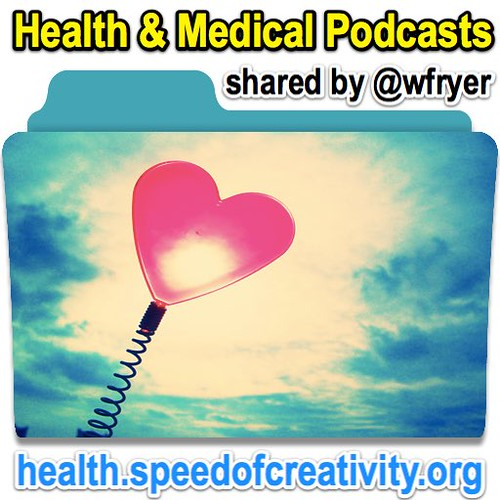 Health and Medical Podcasts by Wesley Fryer, on Flickr