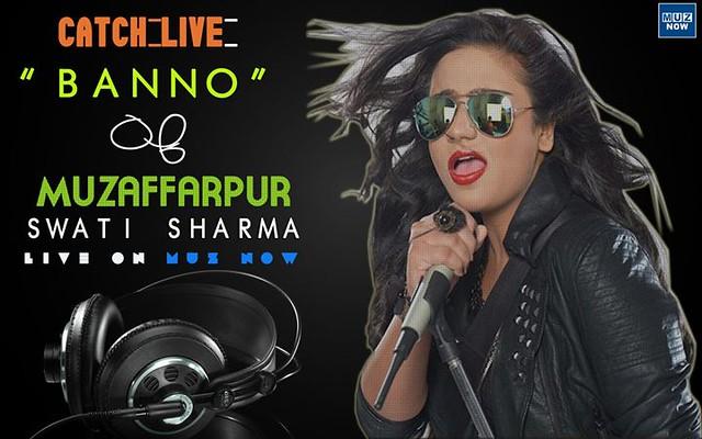 Banno of Muzaffarpur Swati Sharrma, Comming Soon Live On Muzaffarpur Now ! Swati Sharma, the voice behind Banno Tera Swagger Laage Sexy from TANU WEDS MANU RETURNS Are you ready #Muzaffarpur..??