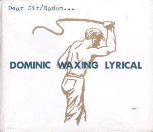 Dominic Waxing Lyrical - Please Sir/Madam... CDEP