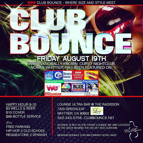 **Club Bounce Event Fri Aug 19th**  The sexiest curvy ladies and friendliest cute gents in all of SoCal party at BOUNCE! Celebs too!! Join the email list asap at www.clubbounce.net  **Happy hour 9 to 10 featuring $3 wells & beer, $99 Bottle service and a