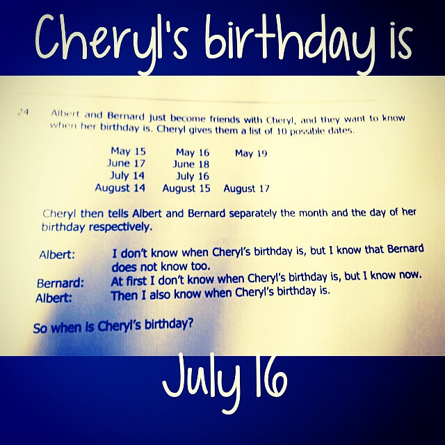 #Spoiler #SpoilerSpoiler Cheryls birthday is July 16!  Check this out!  How to solve Albert, Bernard and Cheryls birthday maths problem By Alex Bellos of theguardian.com  For all of you who have been trying to figure this out today, here's the solution