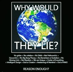 Why Would They Lie? (ipressthis) Tags: sun moon plane design big globe truth flat awakening god random earth space nwo theory evolution yang lie dome link reality bible creator curve yinyang yin universe bang orbit mankind intelligent hoax darwinism curvature flatearth heliocentric geocentric nocurve