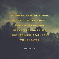 """Romans 10:9-10 """"That if thou shalt confess with thy mouth the Lord Jesus, and shalt believe in thine heart that God hath raised him from the dead, thou shalt be saved. For with the heart man believeth unto righteousness; and with the mouth confession is (@CHURCH4U2) Tags: pic bible verse"""