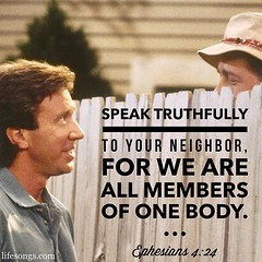 "LifeSongs Uplifting Word: ""#Speak truthfully to your #neighbor, for we are all members of one body."" - Ephesians 4:24  #Bible #quotes #inspirational #motivational #positive #uplifting #truth #God #Jesus #Christian #radio #music #LifeSongsFM #GodIsGoodAllT"