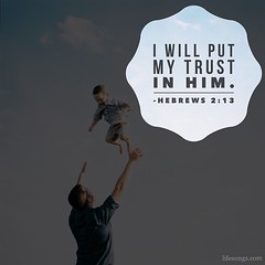"LifeSongs Uplifting Word: "" I will put my #trust in Him."" - Hebrews 2:13  #Bible #quotes #inspirational #motivational #truth #hope #parent #child #father #God #Christian #gospel #radio #LifeSongsFM #GodIsGoodAllTheTime"