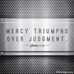 "LifeSongs Uplifting Word: ""Mercy triumphs over judgment."" - James  2:13  #Bible #quotes #inspirational #James #truth #positive #silver #metal #God #Jesus #Christian #gospel #mercy #judge #LifeSongsFM #radio #GodIsGoodAllTheTime"