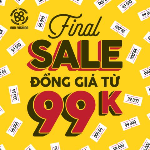 [CỰC HOT] FINAL SALE ĐỒNG GIÁ CHỈ TỪ 99K